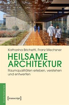 Heilsame Architektur (eBook, PDF) - Brichetti, Katharina; Mechsner, Franz
