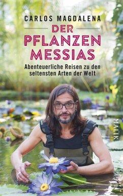 Der Pflanzen-Messias - Abenteuerliche Reisen zu den seltensten Arten der Welt (eBook, ePUB) - Magdalena, Carlos
