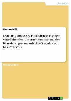 Erstellung eines CO2-Fußabdrucks in einem verarbeitenden Unternehmen anhand des Bilanzierungsstandards des Greenhouse Gas Protocols (eBook, PDF)