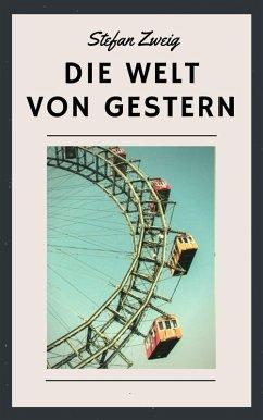 Stefan Zweig: Die Welt von gestern (eBook, ePUB) - Zweig, Stefan