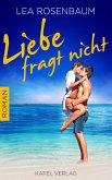 Liebe fragt nicht: Liebesroman (eBook, ePUB)