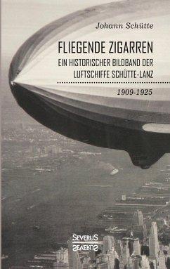 'Fliegende Zigarren' - Ein historischer Bildband der Luftschiffe Schütte-Lanz von 1909-1925 - Schütte, Johann