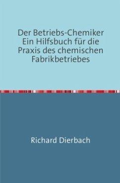 Der Betriebs-Chemiker - Dierbach, Richard