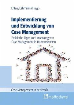 Implementierung und Entwicklung von Case Management - Ehlers, Corinna;Lehmann, Denise