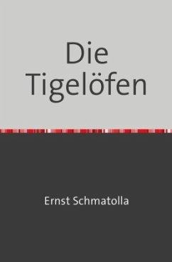 Die Tigelöfen - Schmatolla, Ernst