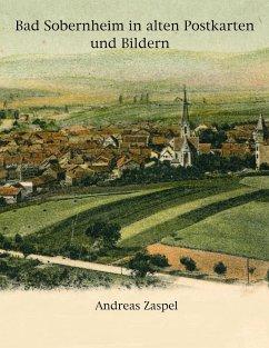 Bad Sobernheim in alten Postkarten und Bildern - Zaspel, Andreas