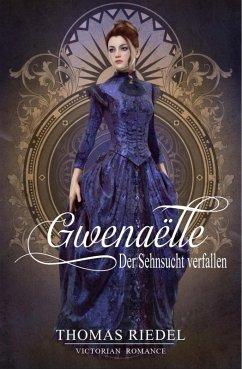 Gwenaëlle - Der Sehnsucht verfallen (eBook, ePUB) - Riedel, Thomas