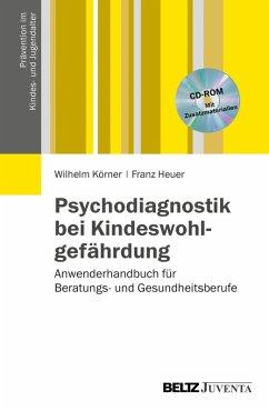 Psychodiagnostik bei Kindeswohlgefährdung (eBook, PDF) - Körner, Wilhelm; Heuer, Franz