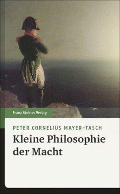 Kleine Philosophie der Macht - Mayer-Tasch, Peter Cornelius