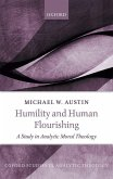 Humility and Human Flourishing: A Study in Analytic Moral Theology