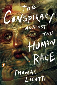 The Conspiracy against the Human Race - Ligotti, Thomas