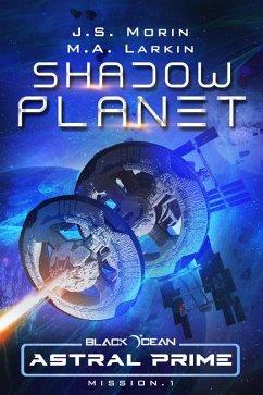 Shadow Planet: Mission 1 (Black Ocean: Astral Prime, #1) (eBook, ePUB) - Morin, J. S.; Larkin, M. A.