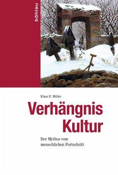 Verhängnis Kultur (eBook, PDF) - E. Müller, Klaus