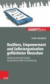Resilienz, Empowerment und Selbstorganisation geflüchteter Menschen (eBook, PDF)