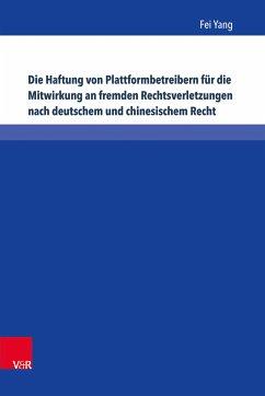 Die Haftung von Plattformbetreibern für die Mitwirkung an fremden Rechtsverletzungen nach deutschem und chinesischem Recht (eBook, PDF) - Yang, Fei