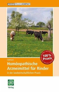 Homöopathische Arzneimittel für Rinder in der landwirtschaftlichen Praxis - Gebhard, Bettina