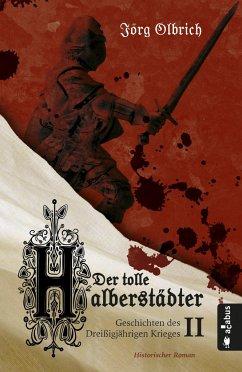 Der tolle Halberstädter. Geschichten des Dreißigjährigen Krieges - Olbrich, Jörg