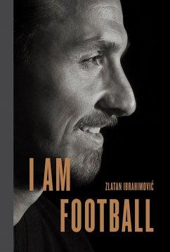 I Am Football - Ibrahimovic, Zlatan