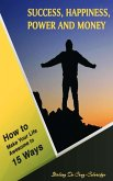 Success, Happiness, Power and Money: How to Make Your Life Awesome in 15 Ways (Self-Help/Personal Transformation/Success) (eBook, ePUB)