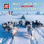 WAS IST WAS Hörspiel: Inuit - Jäger im Eis / Abenteuer Arktis (MP3-Download)