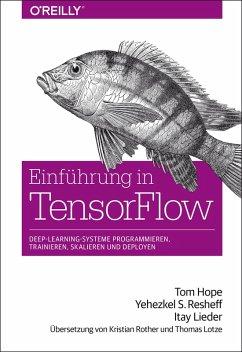 Einführung in TensorFlow (eBook, PDF) - Resheff, Yehezkel S.; Hope, Tom; Lieder, Itay