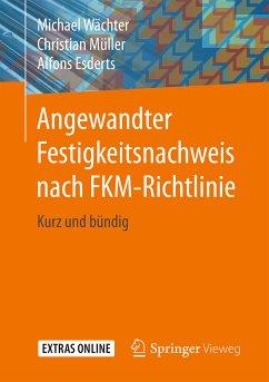 Angewandter Festigkeitsnachweis nach FKM-Richtlinie (eBook, PDF) - Wächter, Michael; Müller, Christian; Esderts, Alfons