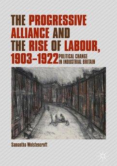 The Progressive Alliance and the Rise of Labour, 1903-1922 (eBook, PDF) - Wolstencroft, Samantha