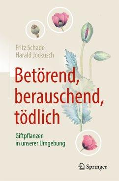 Betörend, berauschend, tödlich - Giftpflanzen in unserer Umgebung (eBook, PDF) - Schade, Fritz; Jockusch, Harald