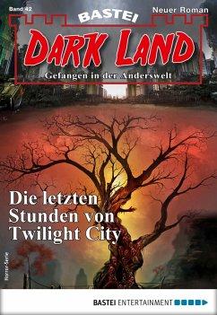 Die letzten Stunden von Twilight City / Dark Land Bd.42 (eBook, ePUB)