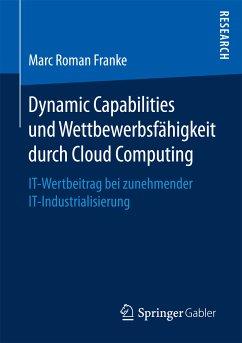 Dynamic Capabilities und Wettbewerbsfähigkeit durch Cloud Computing (eBook, PDF) - Franke, Marc Roman