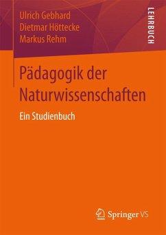 Pädagogik der Naturwissenschaften (eBook, PDF) - Gebhard, Ulrich; Höttecke, Dietmar; Rehm, Markus