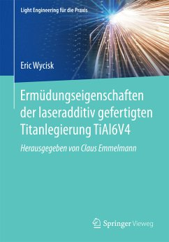 Ermüdungseigenschaften der laseradditiv gefertigten Titanlegierung TiAl6V4 (eBook, PDF) - Wycisk, Eric