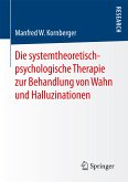 Die systemtheoretisch-psychologische Therapie zur Behandlung von Wahn und Halluzinationen (eBook, PDF)