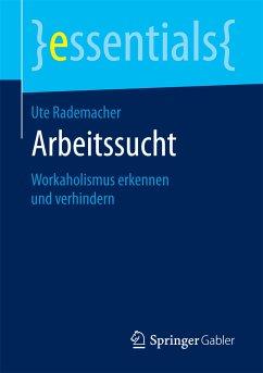 Arbeitssucht (eBook, PDF) - Rademacher, Ute