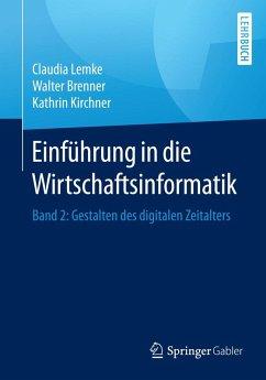 Einführung in die Wirtschaftsinformatik (eBook, PDF) - Lemke, Claudia; Brenner, Walter; Kirchner, Kathrin