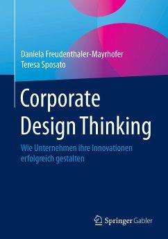 Corporate Design Thinking (eBook, PDF) - Freudenthaler-Mayrhofer, Daniela; Sposato, Teresa
