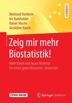 Zeig mir mehr Biostatistik! (eBook, PDF) - Vonthein, Reinhard; Burkholder, Iris; Muche, Rainer; Rauch, Geraldine
