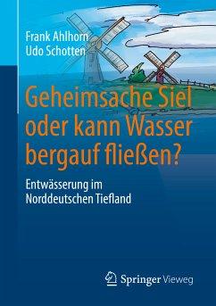 Geheimsache Siel oder kann Wasser bergauf fließen? (eBook, PDF) - Ahlhorn, Frank; Schotten, Udo