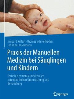 Praxis der Manuellen Medizin bei Säuglingen und Kindern (eBook, PDF) - Seifert, Irmgard; Schnellbacher, Thomas; Buchmann, Johannes