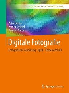 Digitale Fotografie (eBook, PDF) - Bühler, Peter; Schlaich, Patrick; Sinner, Dominik