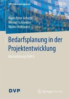 Bedarfsplanung in der Projektentwicklung (eBook, PDF) - Achatzi, Hans-Peter; Schneider, Werner; Volkmann, Walter