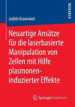 Neuartige Ansätze für die laserbasierte Manipulation von Zellen mit Hilfe plasmoneninduzierter Effekte (eBook, PDF) - Krawinkel, Judith