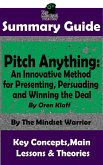 Summary Guide: Pitch Anything: An Innovative Method for Presenting, Persuading and Winning the Deal: By Oren Klaff   The Mindset Warrior Summary Guide (( Sales Presentations, Negotiation, Influence & Persuasion )) (eBook, ePUB)