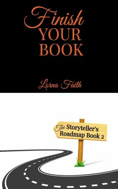 Finish Your Book: A 7 C Formula to Unblock Your Creativity and Accelerate Your Writing Goals (The Storyteller's Roadmap Book, #2) (eBook, ePUB) - Kopp, Lorna F.