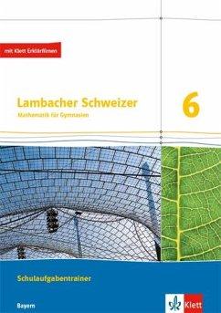 Lambacher Schweizer Mathematik 6. Ausgabe Bayern. Schulaufgabentrainer. Schülerheft mit Lösungen Klasse 6