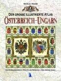 Der große illustrierte Atlas Österreich-Ungarn