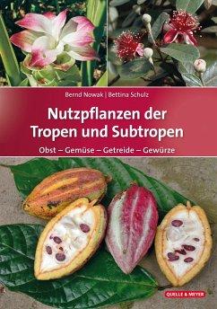 Nutzpflanzen der Tropen und Subtropen - Nowak, Bernd; Schulz, Bettina