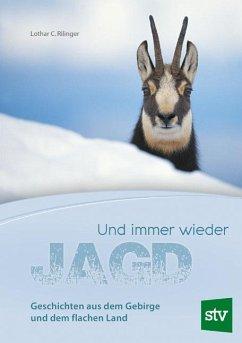 Und immer wieder Jagd - Rilinger, Lothar C.