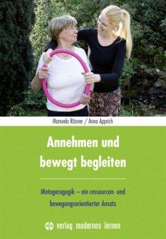 Annehmen und bewegt begleiten - Rösner, Manuela; Apprich, Anna