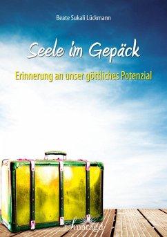 Seele im Gepäck (eBook, ePUB) - Lückmann, Beate Sukali